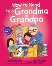 How to Read to a Grandma or Grandpa av Jean Reagan og Lee Wildish (Innbundet)