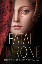 Fatal Throne: The Wives of Henry VIII Tell All av M T Anderson, Jennifer Donnelly, Candace Fleming, Stephanie Hemphill, Deborah Hopkinson, Linda Sue Park og Lisa Ann Sandell (Innbundet)