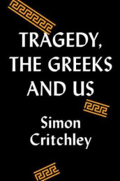 Tragedy, the Greeks, and Us av Simon Critchley (Innbundet)