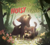 In the Quiet, Noisy Woods av Michael J. Rosen og Annie Won (Innbundet)