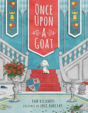 Once Upon a Goat av Eric Barclay og Dan Richards (Innbundet)