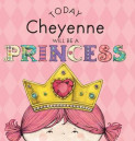 Today Cheyenne Will Be a Princess