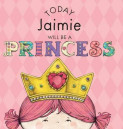 Today Jaimie Will Be a Princess