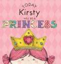 Today Kirsty Will Be a Princess