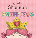 Today Shannon Will Be a Princess