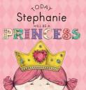 Today Stephanie Will Be a Princess