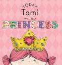 Today Tami Will Be a Princess