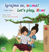 Omslag - Let's play, Mom! (Croatian English Bilingual Book for Kids)