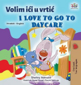 Omslag - I Love to Go to Daycare (Croatian English Bilingual Book for Kids)