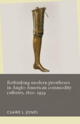 Omslag - Rethinking Modern Prostheses in Anglo-American Commodity Cultures, 1820-1939
