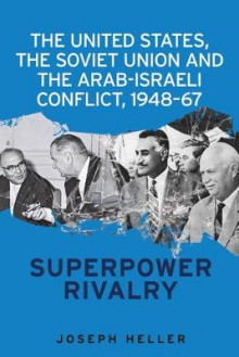 The United States, the Soviet Union and the Arab-Israeli Conflict, 1948-67 av Joseph Heller (Innbundet)