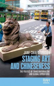 Staging Art and Chineseness av Jane Chin Davidson (Innbundet)