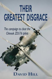 Their Greatest Disgrace - The Campaign to Clear the Chinook Zd576 Pilots av David Hill (Heftet)