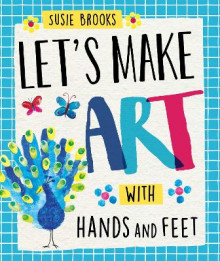 Let's Make Art: With Hands and Feet av Susie Brooks (Innbundet)