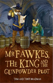 Mr Fawkes, the King and the Gunpowder Plot av Tom Bradman og Tony Bradman (Heftet)