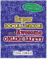 Omslag - Get Ahead in Computing: Super Social Media and Awesome Online Safety