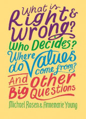 What is Right and Wrong? Who Decides? Where Do Values Come From? And Other Big Questions av Michael Rosen og Annemarie Young (Innbundet)