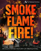 Omslag - Smoke, Flame, Fire!: A History of Firefighting