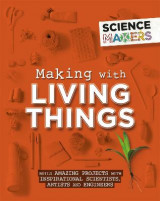 Omslag - Science Makers: Making with Living Things