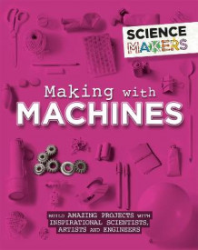Science Makers: Making with Machines av Anna Claybourne (Innbundet)