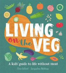 Living on the Veg av Clive Gifford (Innbundet)