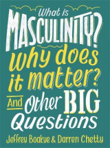 Omslag - What is Masculinity? Why Does it Matter? And Other Big Questions