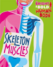 The Bright and Bold Human Body: The Skeleton and Muscles av Sonya Newland (Heftet)