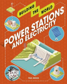Building the World: Power Stations and Electricity av Paul Mason (Heftet)