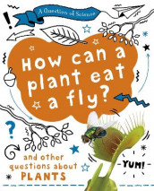 A Question of Science: How can a plant eat a fly? And other questions about plants av Anna Claybourne (Heftet)