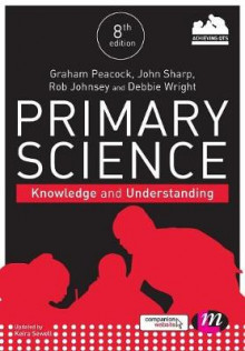 Primary Science: Knowledge and Understanding av Graham A. Peacock, John Sharp, Rob Johnsey, Debbie Wright og Keira Sewell (Heftet)