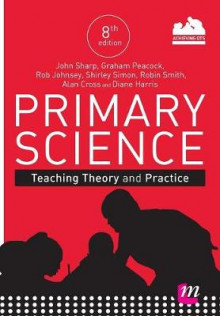 Primary Science: Teaching Theory and Practice av John Sharp, Graham A. Peacock, Rob Johnsey, Shirley Simon, Robin Smith, Alan Cross og Diane Harris (Heftet)