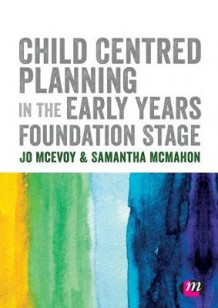 Child Centred Planning in the Early Years Foundation Stage av Jo McEvoy og Samantha McMahon (Heftet)
