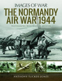 The Normandy Air War 1944 av Anthony Tucker-Jones (Heftet)