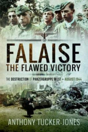 Falaise: The Flawed Victory av Anthony Tucker-Jones (Heftet)
