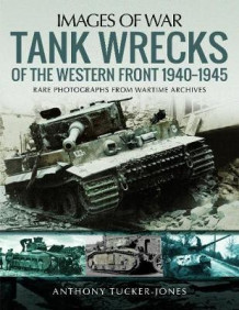 Tank Wrecks of the Western Front 1940-1945 av Anthony Tucker-Jones (Heftet)