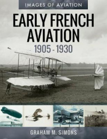 Early French Aviation, 1905-1930 av M (Heftet)