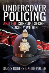 Undercover Policing and the Corrupt Secret Society Within av Keith Potter og Garry Rogers (Innbundet)