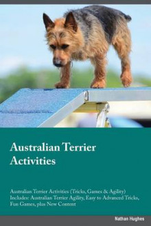 Australian Terrier Activities Australian Terrier Activities (Tricks, Games & Agility) Includes av Nathan Hughes (Heftet)