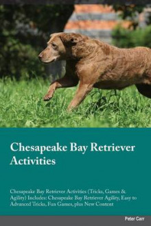 Chesapeake Bay Retriever Activities Chesapeake Bay Retriever Activities (Tricks, Games & Agility) Includes av Brian May (Heftet)