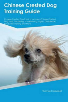 Chinese Crested Dog Training Guide Chinese Crested Dog Training Includes av Brian May (Heftet)