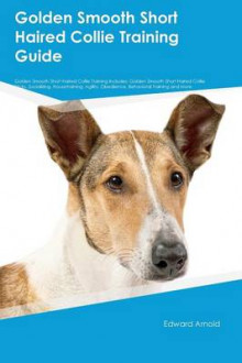 Golden Smooth Short Haired Collie Training Guide Golden Smooth Short Haired Collie Training Includes av Richard Rutherford (Heftet)