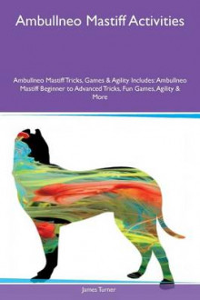 Ambullneo Mastiff Activities Ambullneo Mastiff Tricks, Games & Agility Includes av James Turner (Heftet)