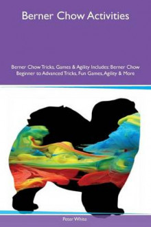Berner Chow Activities Berner Chow Tricks, Games & Agility Includes av Peter White (Heftet)