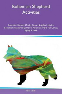 Bohemian Shepherd Activities Bohemian Shepherd Tricks, Games & Agility Includes av Peter Smith (Heftet)