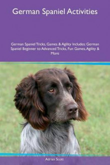 German Spaniel Activities German Spaniel Tricks, Games & Agility Includes av Adrian Scott (Heftet)