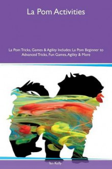 La POM Activities La POM Tricks, Games & Agility Includes av Ian Kelly (Heftet)