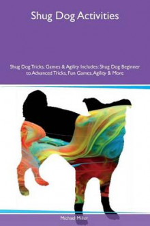 Shug Dog Activities Shug Dog Tricks, Games & Agility Includes av Michael Miller (Heftet)