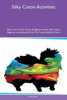 Silky Coton Activities Silky Coton Tricks, Games & Agility Includes av Evan Jones (Heftet)