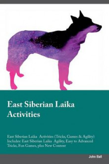 East Siberian Laika Activities East Siberian Laika Activities (Tricks, Games & Agility) Includes av John Ball (Heftet)
