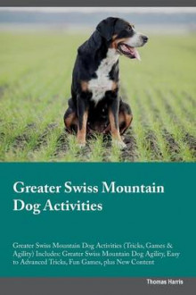 Greater Swiss Mountain Dog Activities Greater Swiss Mountain Dog Activities (Tricks, Games & Agility) Includes av Thomas Harris (Heftet)